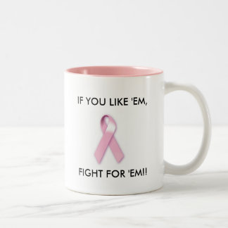 brest cancer ribbon, IF YOU LIKE 'EM, FIGHT FOR... Two-Tone Coffee Mug