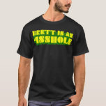 Brett is an 4sshole - Packers colors T-Shirt