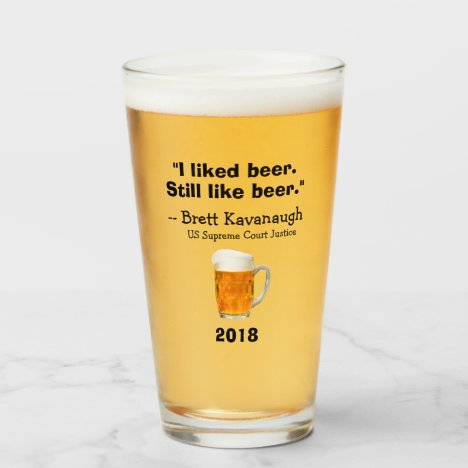 Brett Kavanaugh Supreme Court I Like Beer Glass