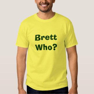 Brett Who? Shirt