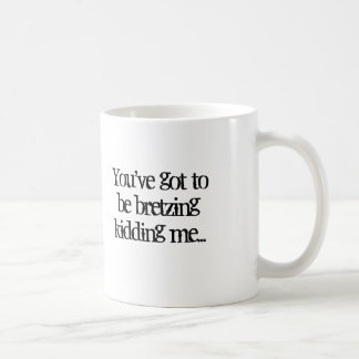 Bretzing Quote Coffee Mug