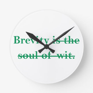 Brevity is the soul of wit. round clock