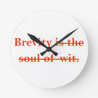Brevity is the soul of wit. round clocks