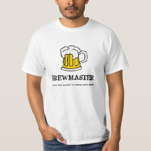Brew Master - Life is too short to drink bad beer! Tshirt