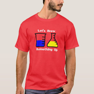 Brew Something Up T-Shirt