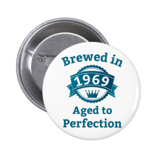 Brewed in 1969 Aged to Perfection Button