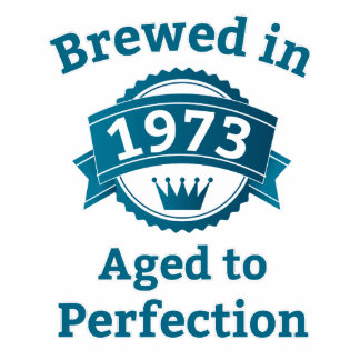 Brewed in 1973 Aged to Perfection Cutout