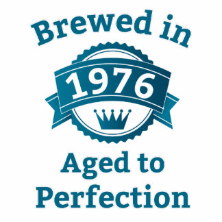 Brewed in 1976 Aged to Perfection Cutout