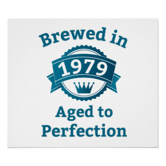 Brewed in 1979 Aged to Perfection Poster