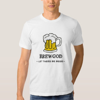 BrewGod - Let there be BEER! Shirt