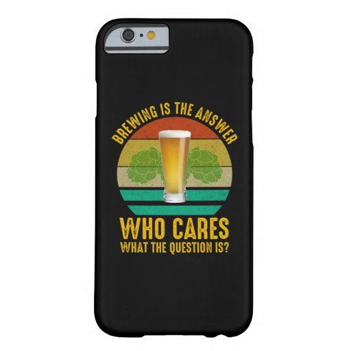Brewing Is The Answer Barely There iPhone 6 Case