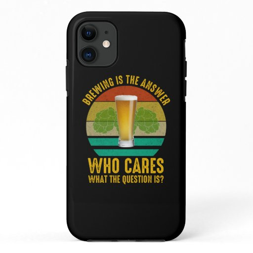 Brewing Is The Answer iPhone 11 Case