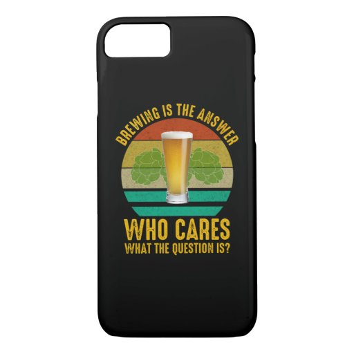 Brewing Is The Answer iPhone 8/7 Case