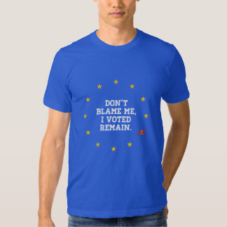 BREXIT - Don't Blame Me I voted Remain - -  T Shirt