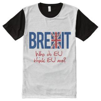 BREXIT - Who do EU think EU are - -  All-Over Print Shirt