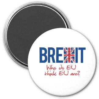 BREXIT - Who do EU think EU are - -  Magnet