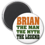 Brian - the Man, the Myth, the Legend Magnet