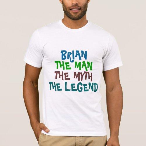 Brian the man the myth the legend T_Shirt