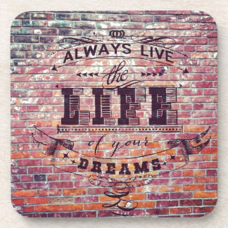 Brick Wall Always Live the Life Of Your Dreams Drink Coaster