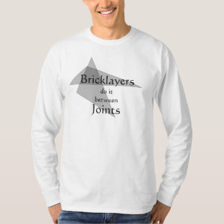 Bricklayers Do It Between Joints T-Shirt