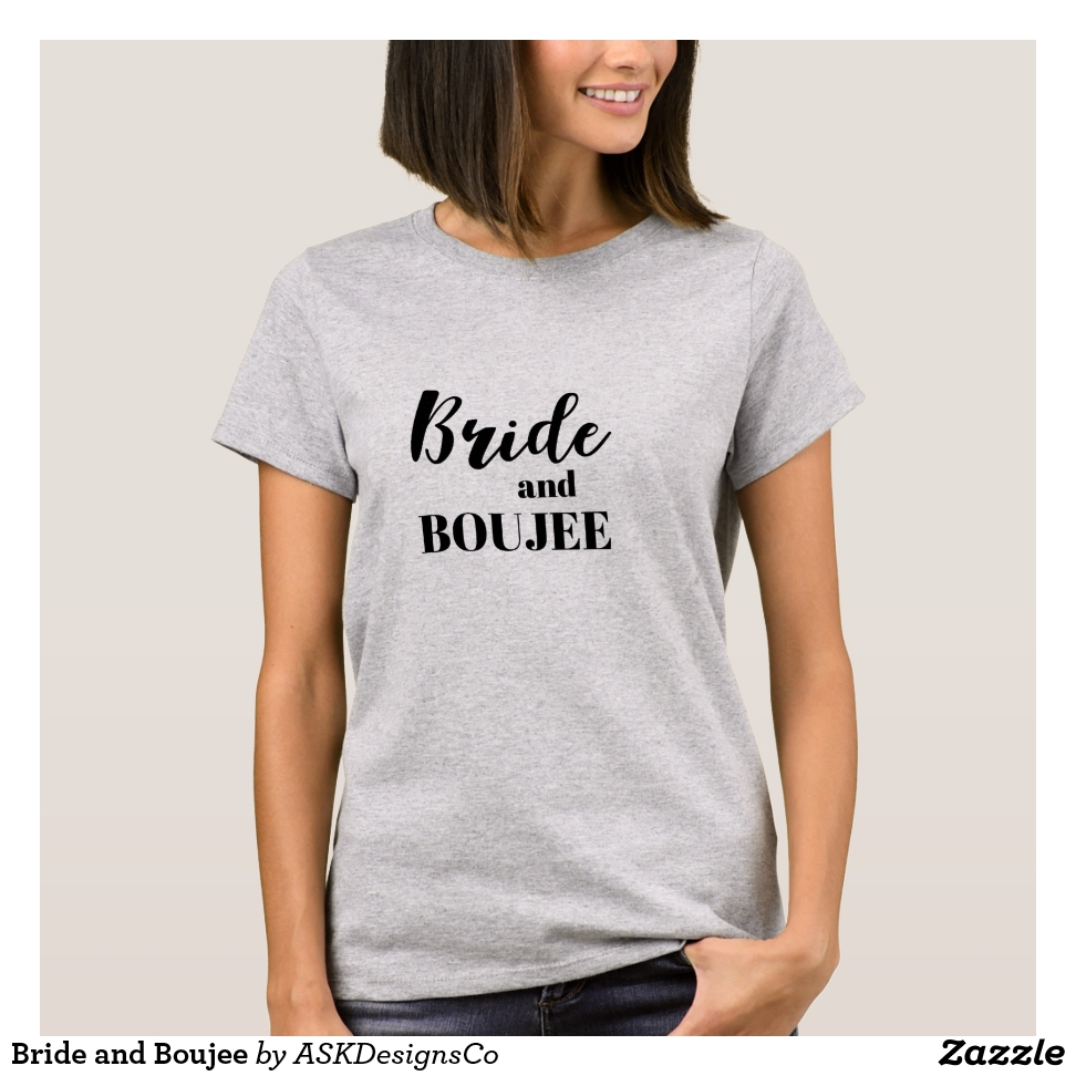 Bride and Boujee T-Shirt - Best Selling Long-Sleeve Street Fashion Shirt Designs