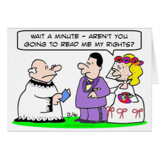 Bride:  Aren't you going to read me my rights? Greeting Card