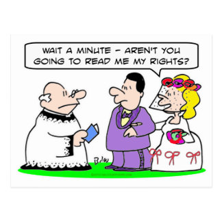 Bride:  Aren't you going to read me my rights? Postcard