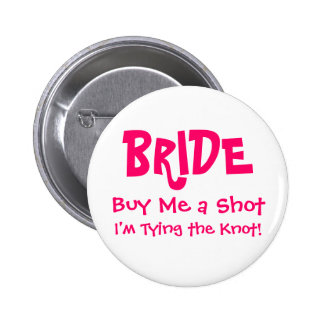 BRIDE Buy Me a Shot I m Tying the Knot Pinback Button