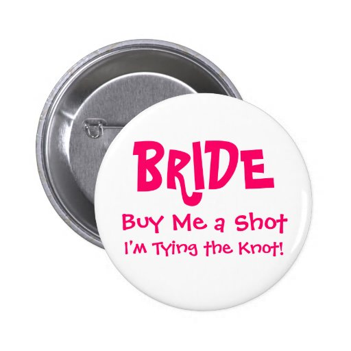 BRIDE, Buy Me a Shot, I'm Tying the Knot! 2 Inch Round Button