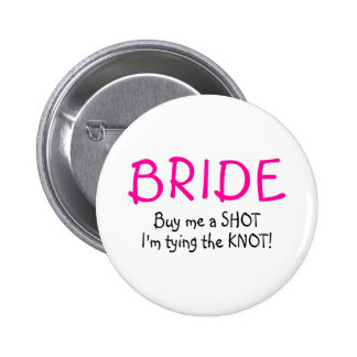 Bride (Buy Me A Shot Im Tying The Knot) Button