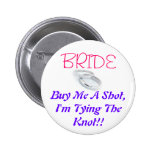 BRIDE, Buy Me A Shot, I'm Tying The Knot!! 2 Inch Round Button