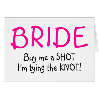 Bride (Buy Me A Shot Im Tying The Knot) Card