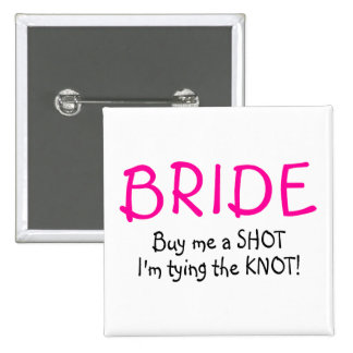 Bride (Buy Me A Shot Im Tying The Knot) Pinback Button