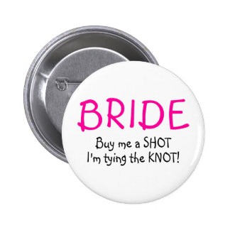 Bride Buy Me A Shot Im Tying The Knot Pinback Button