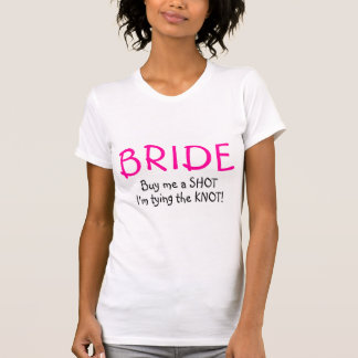 Bride (Buy Me A Shot Im Tying The Knot) T-Shirt