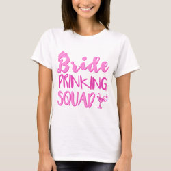 Bride Drinking Squad Bachelorette Party T-Shirt