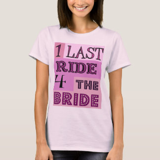 BRIDE,ONE LAST RIDE FOR THE BRIDE, T-Shirt