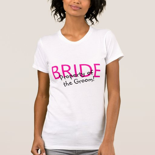 Bride Property Of The Groom T-shirt
