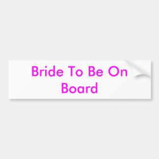 Bride To Be On Board Bumper Stickers