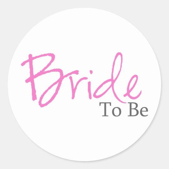 Bride To Be (Pink Script) Classic Round Sticker