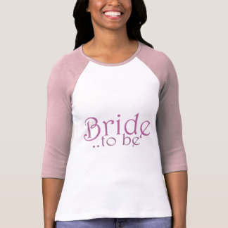 Bride to be tee shirt