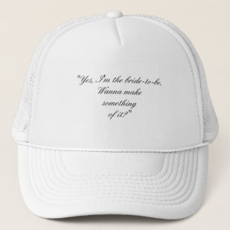 """""""Bride-to-Be. Wanna Make Something Of It?"""" Trucker Hat"""