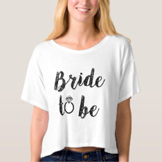 Bride To Be Women's Crop Top Shirt at Zazzle