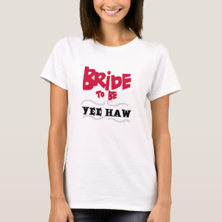 Bride to Be Yee Haw T-Shirt