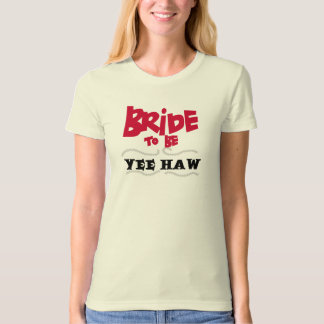 Bride to Be YeeHaw T-shirts and Gifts