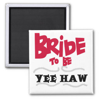 Bride to Be YeeHaw T-shirts and Gifts 2 Inch Square Magnet