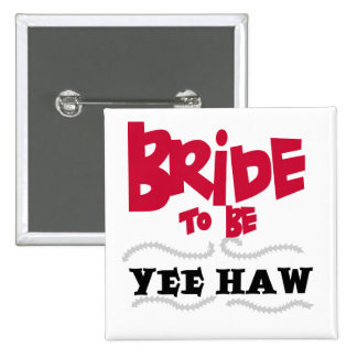 Bride to Be YeeHaw T-shirts and Gifts Pinback Button