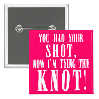 Bride to Be You Had Your Shot Pin