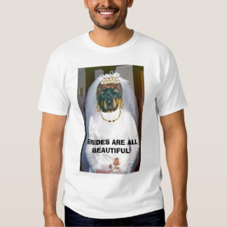 BRIDES ARE ALL BEAUTIFUL! T SHIRT