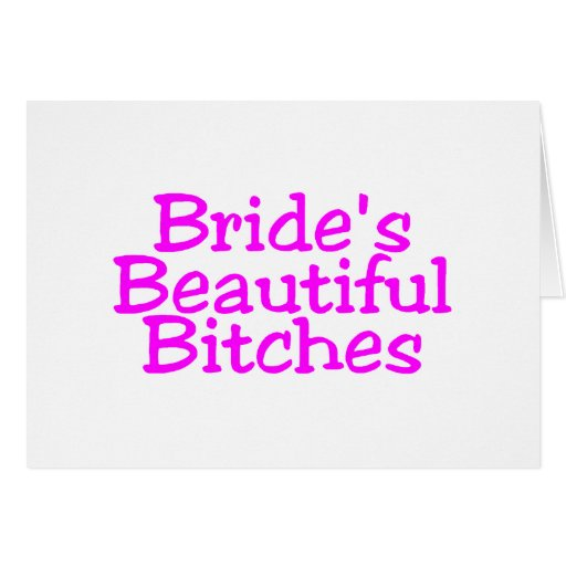 Brides Beautiful Bitches Greeting Card